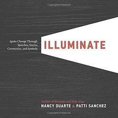 Illuminate: Ignite Change Through Speeches, Stories, Ceremonies, and Symbols
