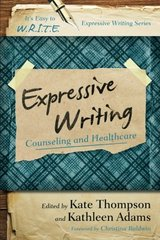 Expressive Writing: Guidance and Counseling by Thompson, Kate/ Adams, Kathleen/ Baldwin, Christina (FRW)
