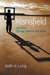 Mansfield: Old Age, Decline, and Death by Long, Keith R.