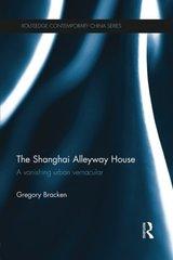 The Shanghai Alleyway House: A Vanishing Urban Vernacular by Bracken, Gregory