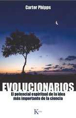 Evolucionarios / Evolutionary: El potencial espiritual de la idea mط£طŒs importante de la ciencia / The spiritual potential of the most important idea in science by Phipps, Carter/ Raga, David Gonzalez (TRN)