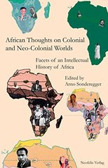 African Thoughts on Colonial and Neo-Colonial Worlds: Facets of an Intellectual History of Africa by Sonderegger, Arno (EDT)
