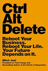 Ctrl Alt Delete: Reboot Your Business, Reboot Your Life, Your Future Depends on It by Joel, Mitch