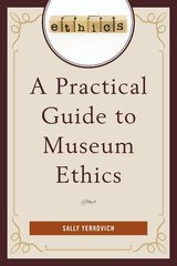 A Practical Guide to Museum Ethics by Yerkovich, Sally