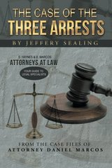 The Case of the Three Arrests: From the Case Files of Attorney Daniel Marcos by Sealing, Jeffery