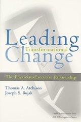 Leading Transformational Change: The Physician-Executive Partnership by Atchison, Thomas A./ Atchinson, Thomas/ Bujak, Joseph S., M.d.
