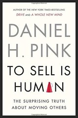 To Sell Is Human: The Surprising Truth About Moving Others by Pink, Daniel H.