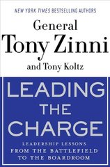 Leading the Charge: Leadership Lessons from the Battlefield to the Boardroom by Zinni, Tony/ Koltz, Tony
