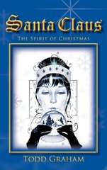 Santa Claus: The Spirit of Christmas by Graham, Todd