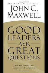 Good Leaders Ask Great Questions: Your Foundation for Successful Leadership by Maxwell, John C.