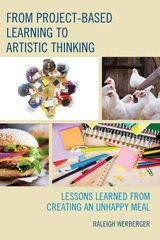 From Project-based Learning to Artistic Thinking: Lessons Learned from Creating an Unhappy Meal