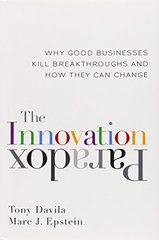 The Innovation Paradox: Why Good Businesses Kill Breakthroughs and How They Can Change by Davila, Tony/ Epstein, Marc J.