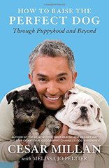 How to Raise the Perfect Dog: Through Puppyhood and Beyond by Millan, Cesar/ Peltier, Melissa Jo