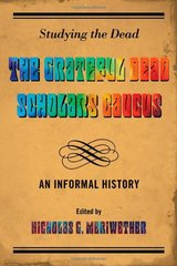 Studying the Dead: The Grateful Dead Scholars Caucus, an Informal History