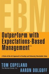 Outperform With Expectations-based Management: A State-of-the-Art Approach to Creating And Enhancing Shareholder Value by Copeland, Tom/ Dolgoff, Aaron