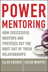 Power Mentoring: How Successful Mentors And Proteges Get the Most Out of Their Relationships by Ensher, Ellen A./ Murphy, Susan E.