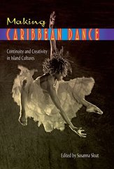 Making Caribbean Dance: Continuity and Creativity in Island Cultures by Sloat, Susanna (EDT)