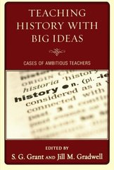Teaching History With Big Ideas: Cases of Ambitious Teachers by Grant, S. G. (EDT)/ Gradwell, Jill M. (EDT)