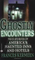 Ghostly Encounters: True Stories of America's Haunted Inns and Hotels by Kermeen, Frances