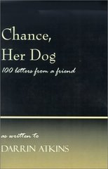 Chance, Her Dog: 100 Letters from a Friend by Atkins, Darrin