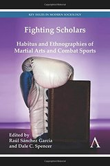 Fighting Scholars: Habitus and Ethnographies of Martial Arts and Combat Sports by Garcia, Raul Sanchez (EDT)/ Spencer, Dale C. (EDT)