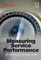 Measuring Service Performance: Practical Research for Better Quality by Lisch, Ralf