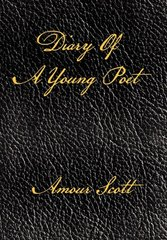 Diary of a Young Poet by Scott, Amour