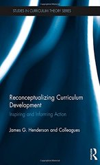 Reconceptualizing Curriculum Development: Inspiring and Informing Action by Henderson, James G. (EDT)