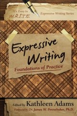 Expressive Writing: Foundations of Practice by Adams, Kathleen (EDT)/ Pennebaker, James W., Dr., Ph.D. (FRW)