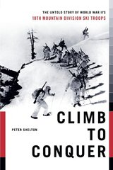 Climb to Conquer: The Untold Story of World War II's 10th Mountain Division Ski Troops