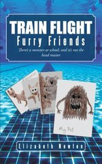 Train Flight: Furry Friends There's a Monster at School; and It's Not the Head Master by Newton, Elizabeth