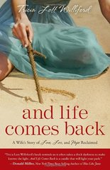 And Life Comes Back: A Wife's Story of Love, Loss, and Hope Reclaimed by Williford, Tricia Lott