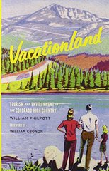 Vacationland: Tourism and Environment in the Colorado High Country by Philpott, William/ Cronon, William (FRW)