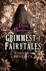 Briar Blackwood's Grimmest of Fairytales by Roderick, Timothy