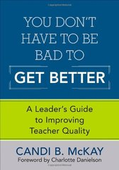 You Don't Have to Be Bad to Get Better: A Leader's Guide to Improving Teacher Quality
