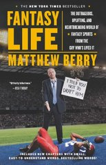 Fantasy Life: The Outrageous, Uplifting, and Heartbreaking World of Fantasy Sports from the Guy Who's Lived It by Berry, Matthew