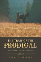 The Trail of the Prodigal: An Adventure in Time and Faith by Krueger, Kermit L.