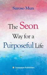 The Seon Way for a Purposeful Life by Mun, Suroso