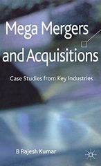 Mega Mergers and Acquisitions: Case Studies from Key Industries by Kumar, B. Rajesh