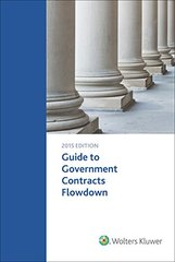 Guide to Government Contacts Flowdown Requirements: 2015 Edition