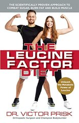 The Leucine Factor Diet: The Scientifically-Proven Approach to Combat Sugar, Burn Fat and Build Muscle by Prisk, Victor, Dr.
