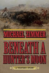 Beneath a Hunter's Moon: A Western Story by Zimmer, Michael