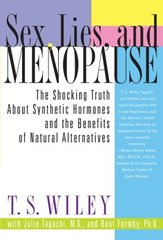 Sex, Lies, and Menopause: The Shocking Truth About Synthetic Hormones and the Benefits of Natural Alternatives by Wiley, T. S./ Taguchi, Julie, M.D./ Formby, Bent, Ph.D.