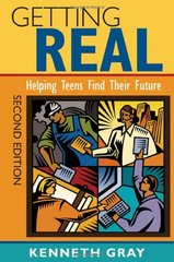 Getting Real: Helping Teens Find Their Future by Gray, Kenneth