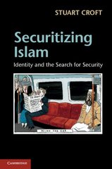 Securitizing Islam: Identity and the Search for Security by Croft, Stuart