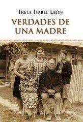 Verdades de una madre by Leon, Irela Isabel