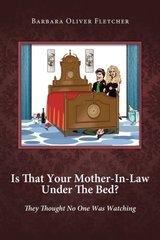 Is That Your Mother-In-Law Under the Bed?: They Thought No One Was Watching by Fletcher, Barbara Oliver