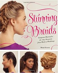Stunning Braids: Gorgeous Hairstyles for Any Occasion from Work to Weddings by Everett, Monae
