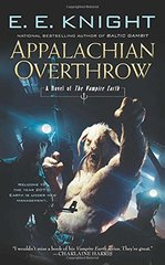 Appalachian Overthrow: A Novel of the Vampire Earth by Knight, E. E.