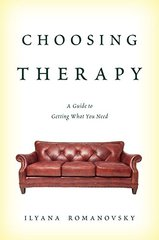 Choosing Therapy: A Guide to Getting What You Need by Romanovsky, Ilyana